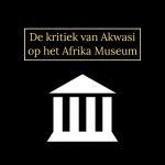 Akwasi: 'Afrika Museum gaat niet met de tijd mee!'.